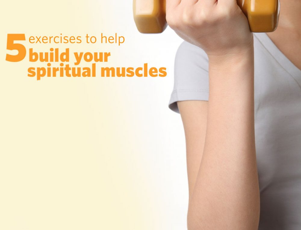 5 exercises to help build your spiritual muscles
