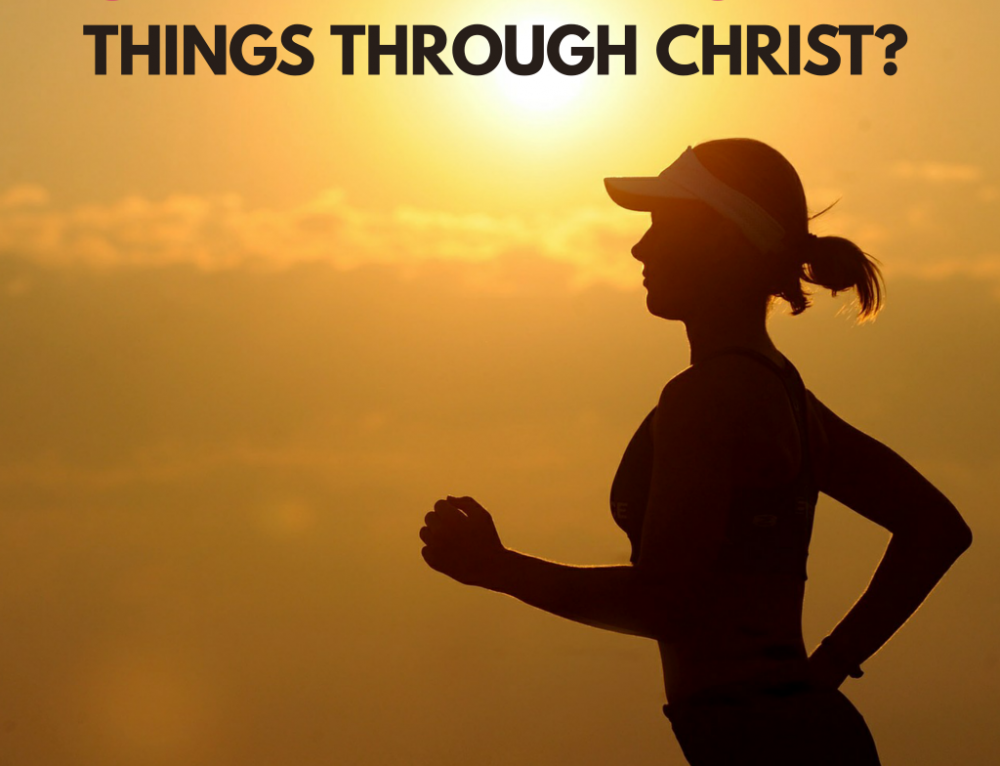 Can I really do all things through Christ?