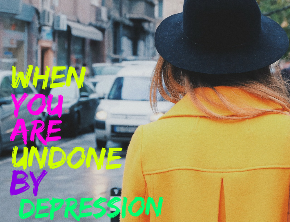 When you are undone by depression