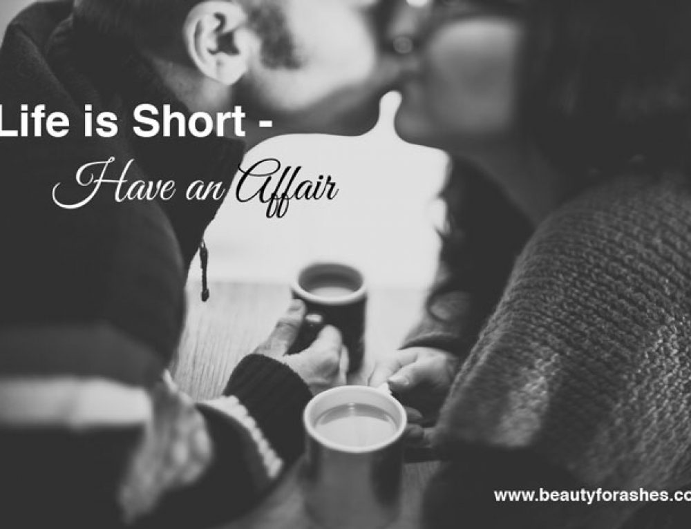 Life Is Short—Have An Affair