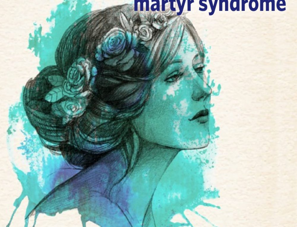 7 ways to deal with a martyr syndrome