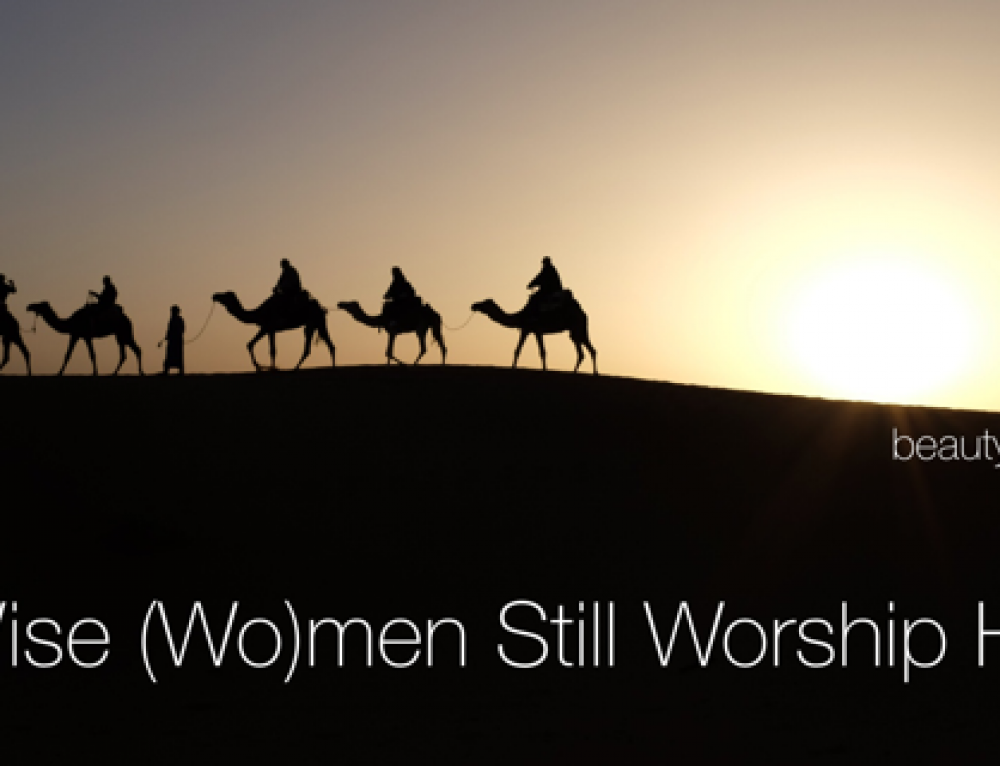 Wise (Wo)men Still Worship Him